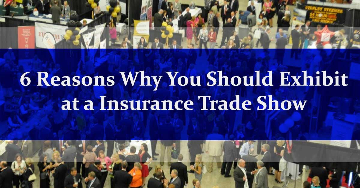 6 Reasons Why You Should Exhibit at a Insurance Trade Show